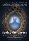 Seeing the Unseen DVD : The History of Using Clear Depth Gazing for After Death Communication - Book