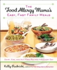 Food Allergy Mama's Easy, Fast Family Meals : Dairy, Egg and Nut Free Recipes for Every Day - Book