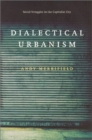 Dialectical Urbanism : Social Struggles in the Capitalist City - Book