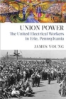 Union Power : The United Electrical Workers in Erie, Pennsylvania - Book