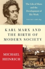 Karl Marx and the Birth of Modern Society : The Life of Marx and the Development of His Work - Book