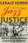 Jazz and Justice : Racism and the Political Economy of the Music - Book