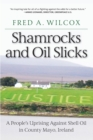 Shamrocks and Oil Slicks : A People's Uprising Against Shell Oil in County Mayo, Ireland - Book