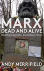 "Marx, Dead and Alive : Reading ""Capital"" in Precarious Times - Book"