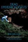 Dead Epidemiologists : On the Origins of COVID-19 - Book