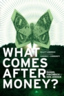 What Comes After Money? - Book