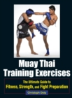 Muay Thai Training Exercises : The Ultimate Guide to Fitness, Strength, and Fight Preparation - eBook