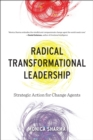 Radical Transformational Leadership : Strategic Action for Change Agents - Book