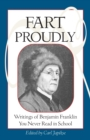 Fart Proudly : Writings of Benjamin Franklin You Never Read in School - eBook