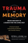 Trauma and Memory : Brain and Body in a Search for the Living Past: A Practical Guide for Understanding and Working with Traumatic Memory - eBook