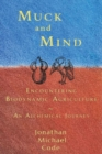 Muck and Mind : Encountering Biodynamic Agriculture: An Alchemical Journey - Book