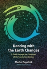 Dancing with the Earth Changes : A Guide through the Challenges of the Twenty-first Century - Book