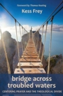 Bridge Across Troubled Waters : Centering Prayer and the Theological Divide - Book