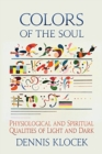 Colors of the Soul : Physiological and Spiritual Qualities of Light and Dark - Book