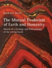 The Mutual Evolution of Earth and Humanity : Sketch of a Geology and Paleontology of the Living Earth - Book