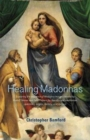 Healing Madonnas : With the sequence of Madonna images for healing and meditation by Rudolf Steiner and Felix Peipers - Book