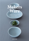 Makers Ware : Ceramic, Wood and Glass for the Tabletop - Book