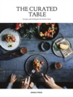 The Curated Table : Recipes and Styling for the Perfect Meal - Book