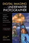 Digital Imaging For The Underwater Photographer 2ed : Computer Applications for Photo Enhancement and Presentation - Book