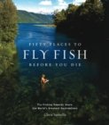 Fifty Places to Fly Fish Before You Die - Book