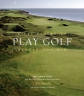 Fifty Places to Play Golf Before You Die: Golf Experts Share the World's Greatest Destinations - Book