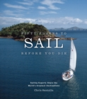 Fifty Places to Sail Before You Die : Sailing Experts Share the World's Greatest Destinations - Book