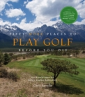 Fifty More Places to Play Golf Before You Die: Golf Experts Share the World's Greatest Destinations : 75 Recipes to Get the Party Started - Book