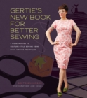 Gertie's New Book for Better Sewing : A Modern Guide to Couture-style Sewing Using Basic Vintage Techniques - Book