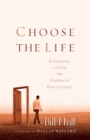 Choose the Life : Exploring a Faith that Embraces Discipleship - eBook