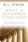 What is Reformed Theology? : Understanding the Basics - eBook