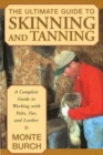Ultimate Guide to Skinning and Tanning : A Complete Guide To Working With Pelts, Fur, And Leather - Book
