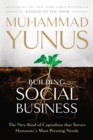 Building Social Business : The New Kind of Capitalism That Serves Humanity's Most Pressing Needs - eBook