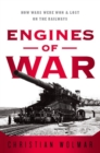 Engines of War : How Wars Were Won & Lost on the Railways - eBook