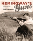 Hemingway's Guns : The Sporting Arms of Ernest Hemingway - Book