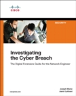 Investigating the Cyber Breach : The Digital Forensics Guide for the Network Engineer - Book