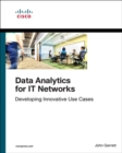 Data Analytics for IT Networks : Developing Innovative Use Cases - Book