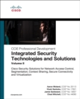 Integrated Security Technologies and Solutions - Volume II : Cisco Security Solutions for Network Access Control, Segmentation, Context Sharing, Secure Connectivity and Vi - Book