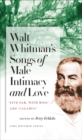 "Walt Whitman's Songs of Male Intimacy and Love : ""Live Oak, with Moss"" and ""Calamus"" - eBook"