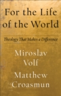 For the Life of the World : Theology That Makes a Difference - Book