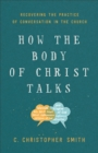 How the Body of Christ Talks : Recovering the Practice of Conversation in the Church - Book
