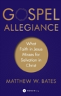 Gospel Allegiance : What Faith in Jesus Misses for Salvation in Christ - Book