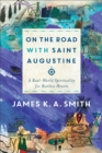 On the Road with Saint Augustine : A Real-World Spirituality for Restless Hearts - Book