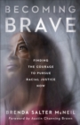 Becoming Brave : Finding the Courage to Pursue Racial Justice Now - Book