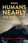 When Humans Nearly Vanished - eBook