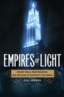 Empires of Light : Edison, Tesla, Westinghouse, and the Race to Electrify the World - eBook
