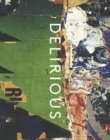 Delirious - Art at the Limits of Reason, 1950-1980 - Book