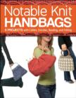 Notable Knit Handbags : 6 Projects with Cables, Entrelac, Beading, and Felting - Book