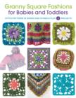 Granny Square Fashions for Babies and Toddlers : Stitch Patterns in Words and Symbols Plus 5 Projects - Book