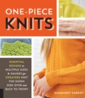 One-Piece Knits : Essential Designs in Multiple Sizes and Gauges for Sweaters Knit Top Down, Side Over, and Back to Front - Book