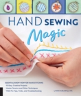 Hand Sewing Magic : Essential Know-How for Hand Stitching--*10 Easy, Creative Projects *Master Tension and Other Techniques * With Pro Tips, Tricks, and Troubleshooting - Book